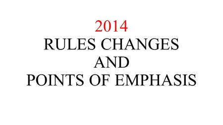 2014 RULES CHANGES AND POINTS OF EMPHASIS. THE RULE CHANGES GAME OFFICIALS AUTHORITY ( 1-1-7 ) TARGETING ( 2-20-2 & 9-4-3m ) ILLEGAL KICK ( 2-24-9 ) DEFENSELESS.