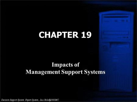 CHAPTER 19 Impacts of Management Support Systems.