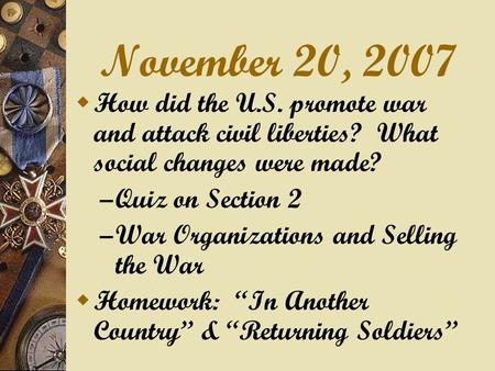 November 20, 2007  How did the U.S. promote war and attack civil liberties? What social changes were made? – Quiz on Section 2 – War Organizations and.