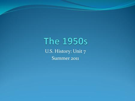 U.S. History: Unit 7 Summer 2011. Ch. 1: Post War Boom And End to WarAs America entered the 1950s the American people had endured many sacrifices over.