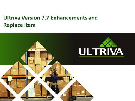 Ultriva Version 7.7 Enhancements and Replace Item.