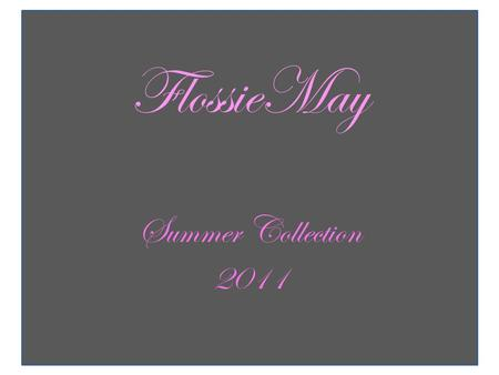 "FlossieMay Summer Collection 2011. ""quintessentially English designs made from 100% cotton"""