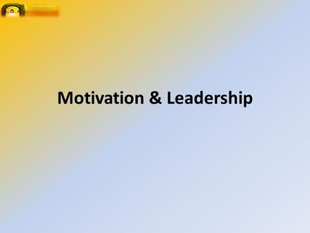 Motivation & Leadership. A Motive An internal force pushing a person towards a desired goal (Positive) or A fear making them retreat from an undesired.