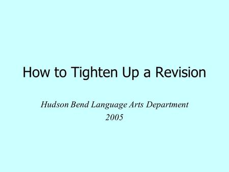 How to Tighten Up a Revision Hudson Bend Language Arts Department 2005.