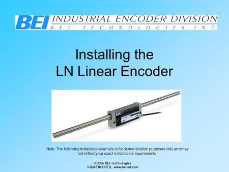 © 2006 BEI Technologies 1-800-ENCODER, www.beiied.com Installing the LN Linear Encoder Note: The following installation example is for demonstration purposes.