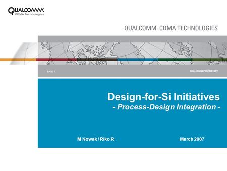 PAGE 1 Design-for-Si Initiatives - Process-Design Integration - M Nowak / Riko R March 2007.