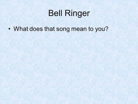 Bell Ringer What does that song mean to you?.