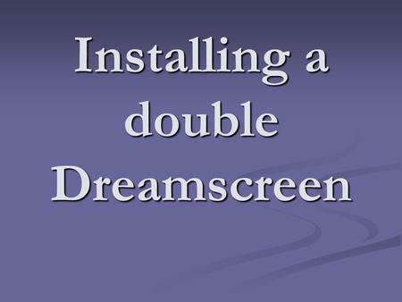 Installing a double Dreamscreen. Check measurement Left.