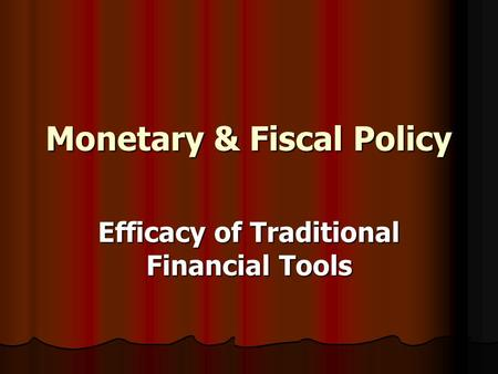 Monetary & Fiscal Policy Efficacy of Traditional Financial Tools.