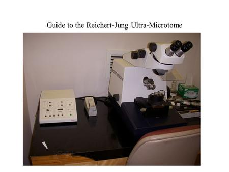 Guide to the Reichert-Jung Ultra-Microtome. On/OffReset Auto Advance: Fine Adjust Presets Light Buttons (2) Magnification Focus Coarse Advance Knob Handwheel.