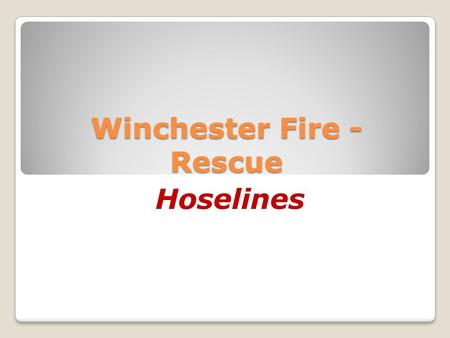 Winchester Fire - Rescue Hoselines. Definition- Fire hose is identified as a type of flexible tube used by firefighters to carry water under pressure.