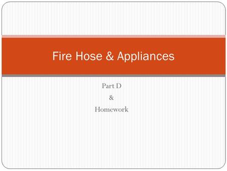 Fire Hose & Appliances Part D & Homework.