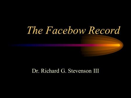 The Facebow Record Dr. Richard G. Stevenson III. THE FACEBOW RECORD.