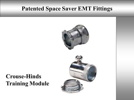 Patented Space Saver EMT Fittings Crouse-Hinds Training Module.