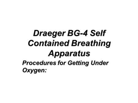 Draeger BG-4 Self Contained Breathing Apparatus Procedures for Getting Under Oxygen: