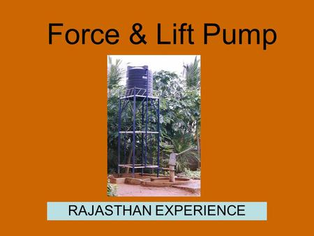 Force & Lift Pump RAJASTHAN EXPERIENCE. Present scenario Unclean toilet – closed toiletsone drinking water point – one hand washing point.