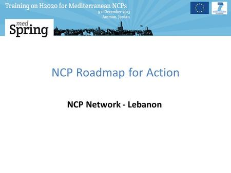NCP Roadmap for Action NCP Network - Lebanon. Strategic Alignment The Importance and the need to strengthen EU-Lebanese Collaborations. In view of increasing.