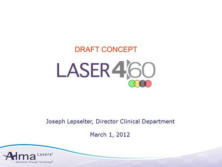 4 Joseph Lepselter, Director Clinical Department March 1, 2012 DRAFT CONCEPT.