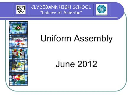 "Uniform Assembly June 2012 CLYDEBANK HIGH SCHOOL ""Labore et Scientia"""