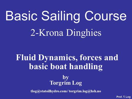 Basic Sailing Course 2-Krona Dinghies Fluid Dynamics, forces and basic boat handling by Torgrim Log / Prof. T.
