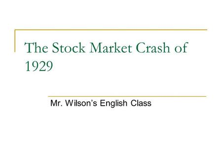The Stock Market Crash of 1929 Mr. Wilson's English Class.