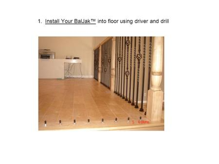 1. Install Your BalJak™ into floor using driver and drill.