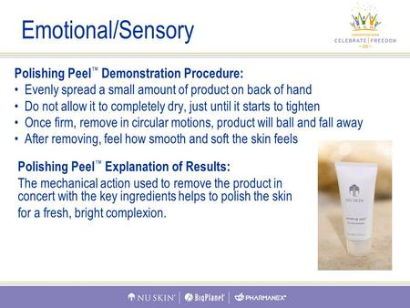 Polishing Peel ™ Demonstration Procedure: Evenly spread a small amount of product on back of hand Do not allow it to completely dry, just until it starts.