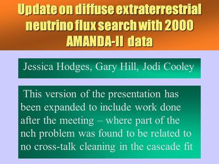 Update on diffuse extraterrestrial neutrino flux search with 2000 AMANDA-II data Jessica Hodges, Gary Hill, Jodi Cooley This version of the presentation.