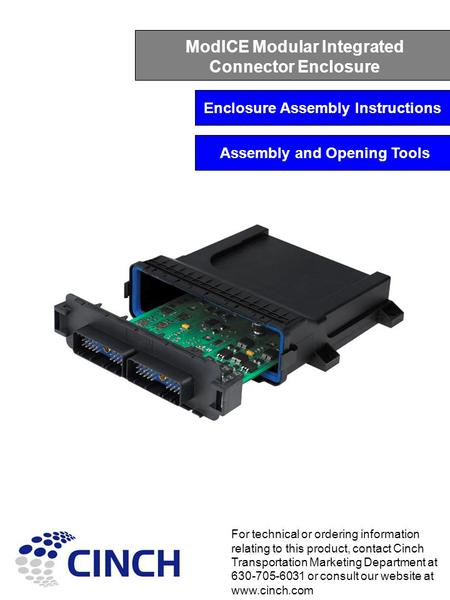 ModICE Modular Integrated Connector Enclosure Enclosure Assembly Instructions For technical or ordering information relating to this product, contact Cinch.