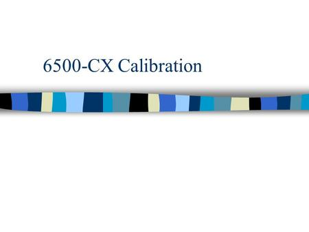 6500-CX Calibration. Warning Signs a.k.a. Your 6500-CX might be out of calibration if... n The analyzer doesn't level. n Distortion measurements seem.