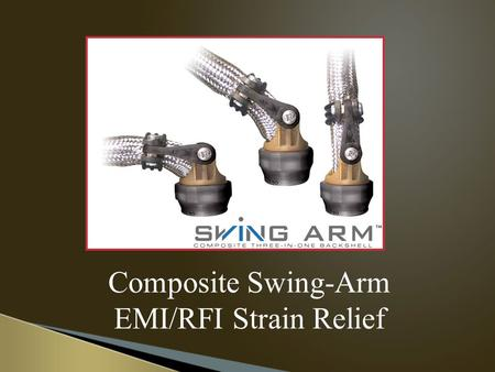 Composite Swing-Arm EMI/RFI Strain Relief.  Light Weight - Corrosion Free - Three-in-One  Straight, 45 and 90 Degrees  Integrated EMI/RFI Shield Sock.