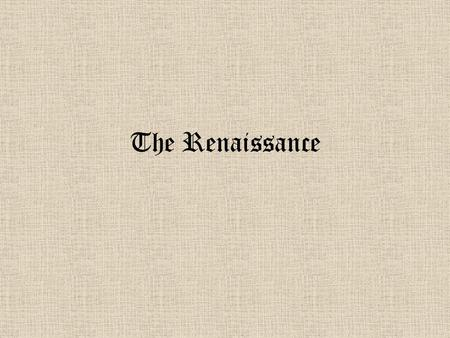 "The Renaissance. A Renaissance Man Renaissance comes from latin rinascere which means ""to be reborn."""