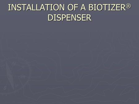 INSTALLATION OF A BIOTIZER ® DISPENSER. TOOLS AND HARDWARE NEEDED FOR AN EASY INSTALLATION ► Cordless, variable speed drill motor ► Drill bit depending.