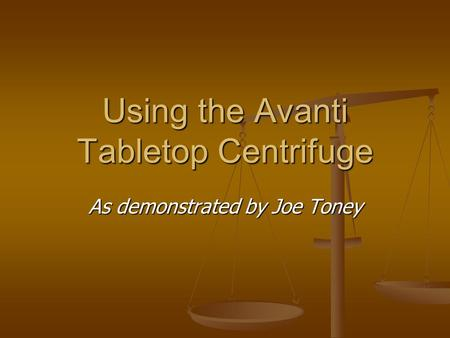 Using the Avanti Tabletop Centrifuge As demonstrated by Joe Toney.