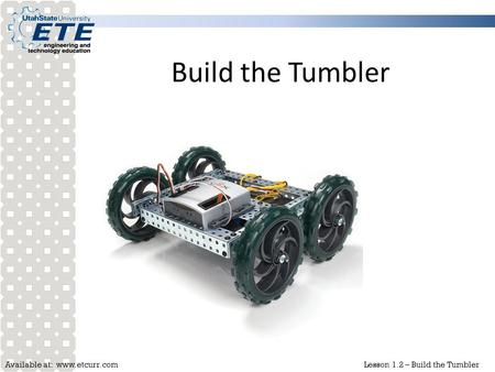 Available at: www.etcurr.comLesson 1.2 – Build the Tumbler Build the Tumbler.