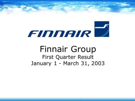 Finnair Group First Quarter Result January 1 - March 31, 2003.