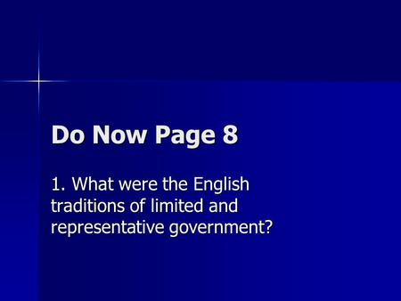 Do Now Page 8 1. What were the English traditions of limited and representative government?