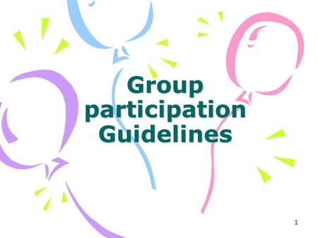 1 Group participation Guidelines. 2 1. Observe and analyze the culture of the environment 2. Listen and prepare to respond 3. Use appropriate strategies.