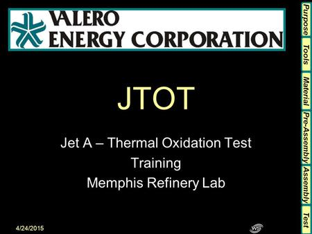 Tools Material Pre-Assembly Assembly Purpose Test 4/24/2015 JTOT Jet A – Thermal Oxidation Test Training Memphis Refinery Lab Tools Material Pre-Assembly.