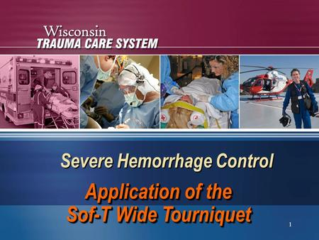 1 Severe Hemorrhage Control Application of the Sof-T Wide Tourniquet.