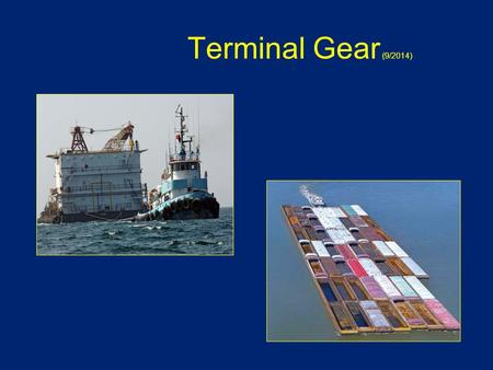 Terminal Gear (9/2014). Lesson Objectives State applicable reference materials related to terminal gear on board an Uninspected Towing Vessel (UTV) Determine.