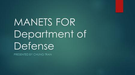 MANETS FOR Department of Defense PRESENTED BY CHUNG TRAN.
