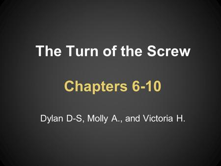 The Turn of the Screw Chapters 6-10 Dylan D-S, Molly A., and Victoria H.