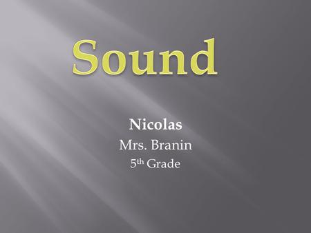 Nicolas Mrs. Branin 5 th Grade. How Sound is Produced Brass Vibrating Air Woodwinds Vibrating Reed Percussion Vibrating Surface Strings Vibrating Strings.