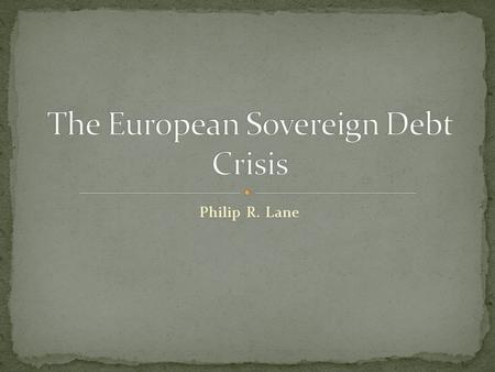 Philip R. Lane. Pre-Crisis Risk Factors The Financial Crisis and the Sovereign Debt Crisis Prospects for Post-Crisis Reduction in Sovereign Debt.
