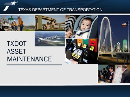 TXDOT ASSET MAINTENANCE. HOW TEXAS IS EXPANDING ITS ASSET MAINTENANCE PROGRAM John Roberts TxDOT Maintenance Division Performance-Based Contracts.