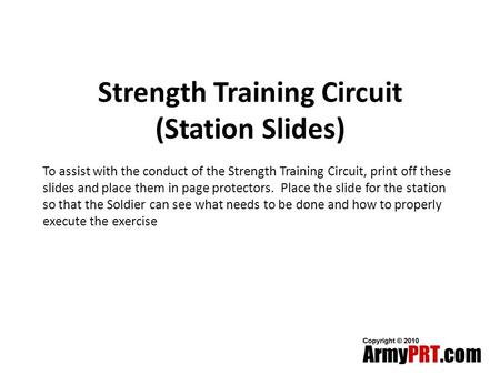 Strength Training Circuit (Station Slides) To assist with the conduct of the Strength Training Circuit, print off these slides and place them in page protectors.