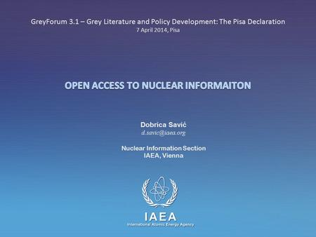 IAEA International Atomic Energy Agency GreyForum 3.1 – Grey Literature and Policy Development: The Pisa Declaration 7 April 2014, Pisa Dobrica Savić