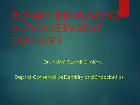 ROTARY INSTRUMENTS IN CONSERVATIVE DENTISTRY Dr. VIJAY KUMAR SHAKYA Dept of Conservative Dentistry and Endodontics.