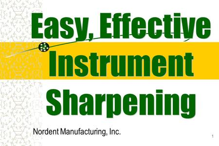 1 Nordent Manufacturing, Inc.. 2 Why should I sharpen my instruments?